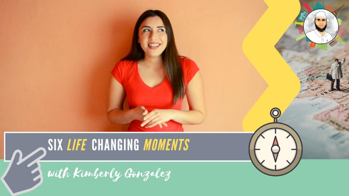 Six life changing moments | Kimberly Gonzalez | 006