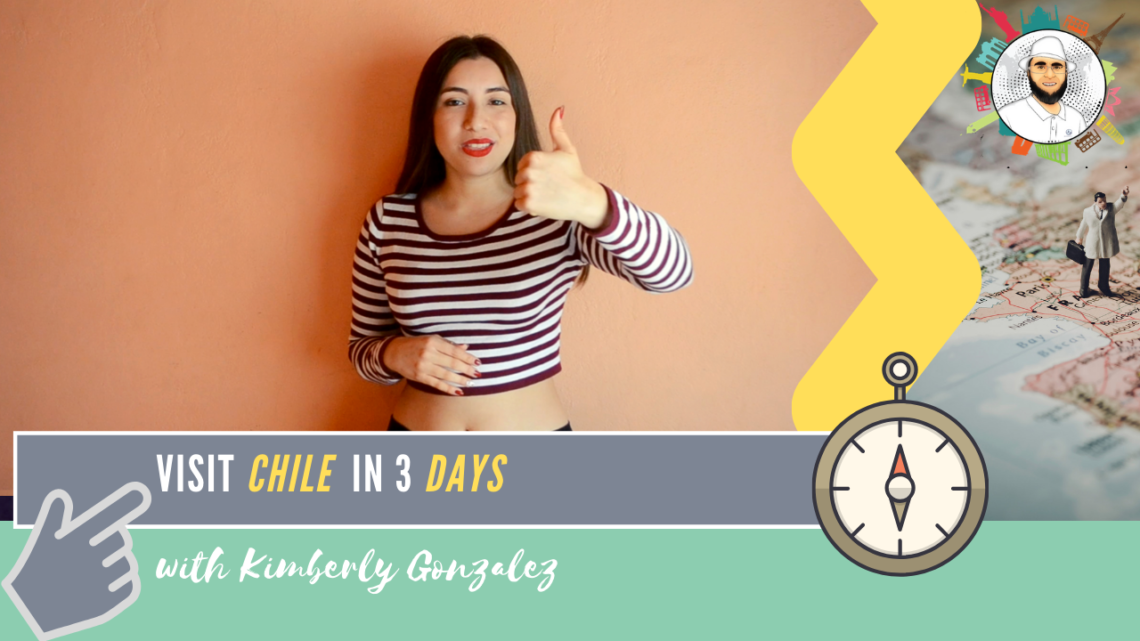 Visit Chile in 3 days | Kimberly Gonzalez